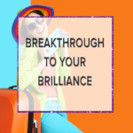 BREAKTHROUGH TO YOUR BRILLIANCE AT THE SUCCESS ACCELERATION RETREAT!